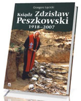 Ksiądz Zdzisław Peszkowski 1918 - 2007. Harcerz - ułan - kapłan