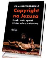 Copyright na Jezusa. Język, znak, rytuał między wiarą a niewiarą