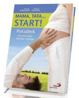 Mama Tata... Start Poradnik na czas ciąży porodu i połogu