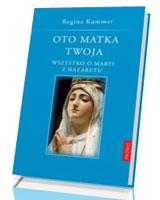Oto Matka Twoja. Wszystko o Maryi z Nazaretu