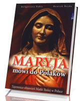 Maryja mówi do Polaków. Tajemnice objawień Matki Bożej w Polsce