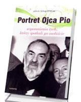 Portret Ojca Pio. Wspomnienia tych którzy spotkali go osobiście