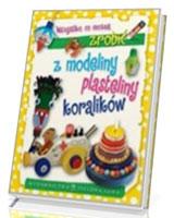 Wszystko co można zrobić z modeliny, plasteliny i koralików