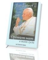 Jan Paweł II. Opowiem wam o moim życiu