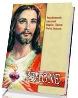 Pragnę. Modlitewnik czcicieli Najświętszego Serca Pana Jezusa
