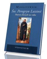 Św. Peregryn Laziosi. Patron chorych na raka. Modlitewnik