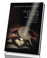 Teologia dzisiaj. Perspektywy, zasady i kryteria