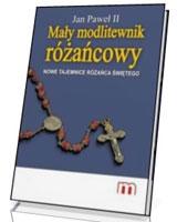 Jan Paweł II Mały modlitewnik Różańcowy. Nowe tajemnice Różańca Świętego
