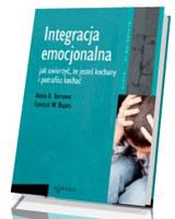 Integracja emocjonalna. Jak uwierzyć, że jesteś kochany i potrafisz kochać. Seria: Psychologia i wiara