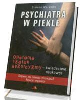 Psychiatra w piekle. Opętanie, szatan, egzorcyzmy - świadectwo naukowca
