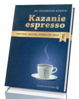 Kazanie espresso. Rok C. Krótkie, mocne, stawia na nogi