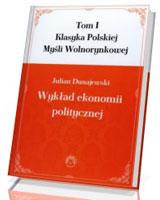 Klasyka Polskiej Myśli Wolnorynkowej. Tom 1. Wykład ekonomii politycznej