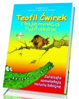 Teofil Ćwirek i tajemnica tuptaków. Zwierzęta opowiadają historie biblijne