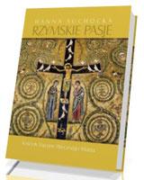 Rzymskie Pasje. Kościoły Stacyjne Wiecznego Miasta