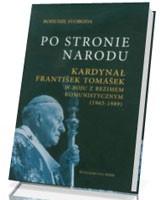 Po stronie Narodu. Kardynał Frantisek Tomasek w boju z reżimem komunistycznym (1965-1989)