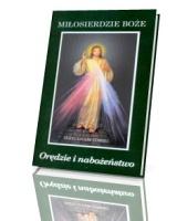 Miłosierdzie Boże. Orędzie i nabożeństwo. Z wybranymi modlitwami z Dzienniczka św. Faustyny Kowalskiej