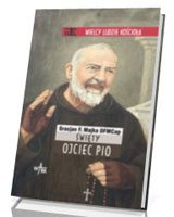 Święty Ojciec Pio. Seria: Wielcy ludzie Kościoła