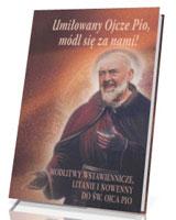 Umiłowany Ojcze Pio, módl się z nami!