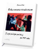 O kierowaniu wrażeniem. Język polityki polskiej po 1989 roku