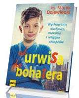 Od urwisa do bohatera. Wychowanie duchowe, moralne i religijne chłopców