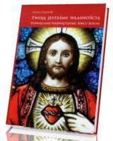Twoją jesteśmy własnością. Poświęcenie Najświętszemu Sercu Jezusa