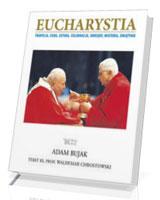Eucharystia. Tradycja, cuda, sztuka, celebracje, obrzędy, misteria, świątynie