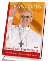 Franciszek. Papież wielkiej nadziei