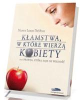 Kłamstwa, w które wierzą kobiety oraz prawda, która daje im wolność