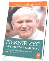 Pięknie żyć, aby pięknie umierać. Refleksje nad testamentem Jana Pawła II