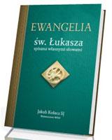 Ewangelia św. Łukasza spisana własnymi słowami