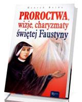 Proroctwa, wizje, charyzmaty świętej Faustyny