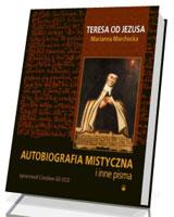 Autobiografia mistyczna i inne pisma. Teresa od Jezusa