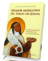 Sposób modlitwy św. Teresy od Jezusa. Tą drogą prędzej dochodzi się do kontemplacji