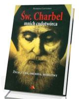 Św. Charbel. Mnich cudotwórca. Życie, cuda, orędzia, modlitwy