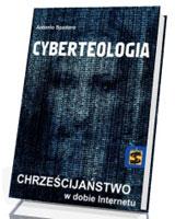 Cyberteologia. Chrześcijaństwo w dobie Internetu