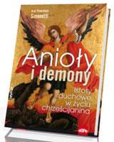 Anioły i demony. Istoty duchowe w życiu chrześcijanina