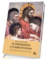 O przyjaźni z Chrystusem czyli przy stole w Betanii