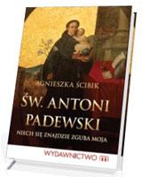 Św. Antoni Padewski. Niech się znajdzie zguba moja