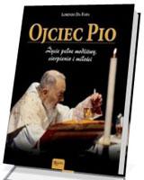 Ojciec Pio. Życie pełne modlitwy, cierpienia i miłości