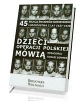 Dzieci operacji polskiej mówią. 45 relacji świadków sowieckiego ludobójstwa w latach 1937-1938