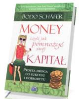 Money. Jak pomnożyć swój kapitał czyli prosta droga do sukcesu i dobrobytu