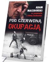 Pod czerwoną okupacją. Adam Macedoński w rozmowie z Anną Zechenter