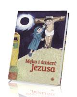 Męka i śmierć Jezusa. Rozważania Drogi Krzyżowej dla dzieci