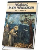 Podążając za św. Franciszkiem. Przewodnik