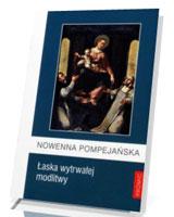 Nowenna Pompejańska. Łaska wytrwałej modlitwy