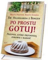 Św. Hildegarda z Bingen. Po prostu gotuj!