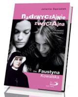 Nadzwyczajnie zwyczajna św. Faustyna Kowalska. Powieść dla młodzieży
