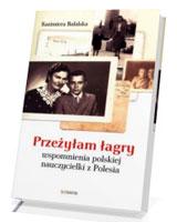 Przeżyłam łagry. Wspomnienia polskiej nauczycielki z Polesia