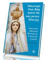 Dlaczego Bóg mówi do nas przez Maryję. Znaczenie objawień Maryjnych w naszych czasach