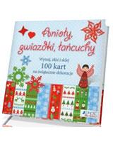 Anioły gwiazdki łańcuchy. Wytnij, złóż i sklej. 100 kart na świąteczne dekoracje